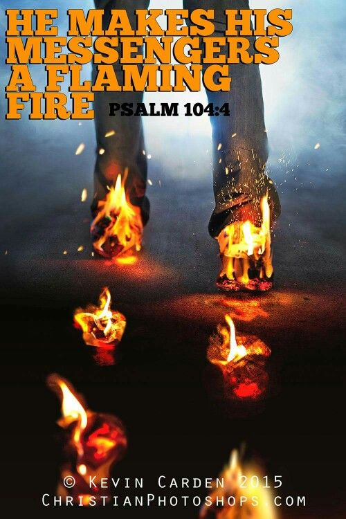 HE MAKES HIS MESSENGERS A FLAMING FIRE. ~ PSALM 104:4 | Bible quotes, Christmas bible, Inspirational bible quotes