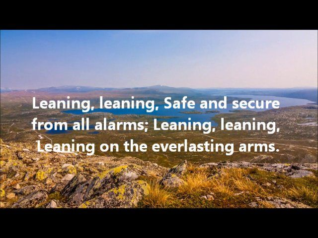 """Leaning on the Everlasting Arms is a hymn published in 1887 with music by Anthony J. Showalter and lyrics by Showalter and Elisha Hoffman. Showalter received letters from two of his former pupils saying that their wives had died. When writing letters of consolation, Showalter was inspired by the verse in the Book of Deut 33:27  """"The eternal God is thy refuge, and underneath are the everlasting arms""""  What a fellowship, what a joy divine, Leaning on the everlasting arms; What a blessedness"""