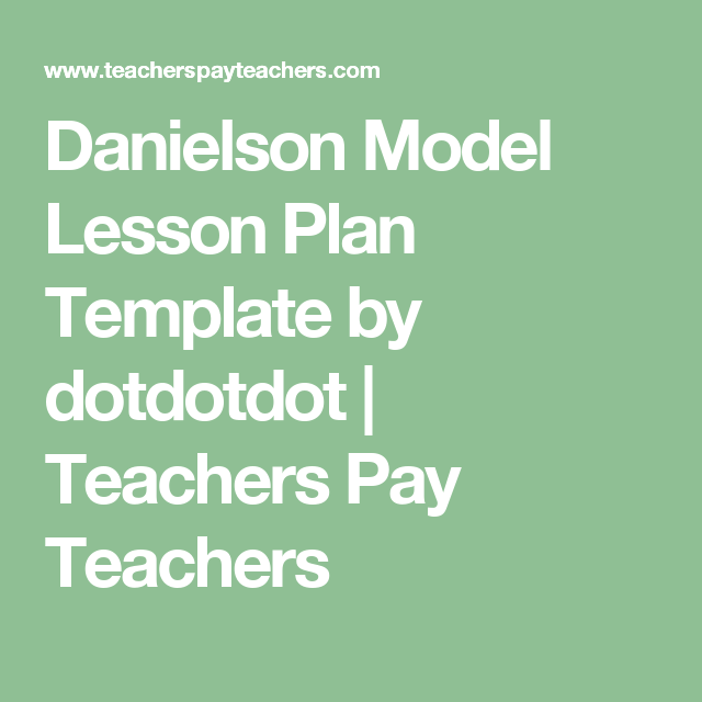 Danielson Model Lesson Plan Template By Dotdotdot  Teachers Pay