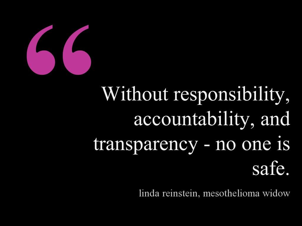 Without Responsibility Accountability And Transparency No One Is Safe Linda Reinstein Mesothelioma Widow Graphic Quotes Love Truths Words