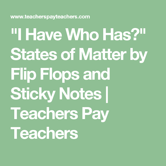 """""""I Have Who Has?"""" States of Matter by Flip Flops and Sticky Notes 