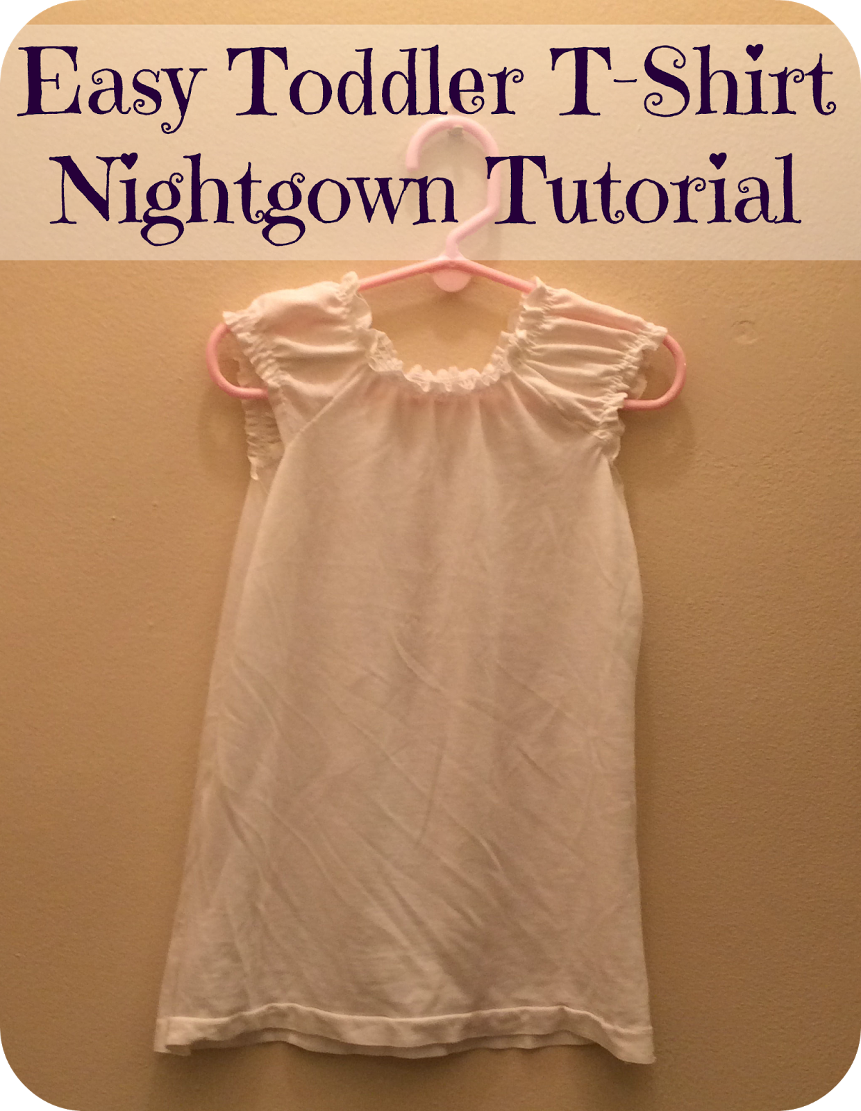 First Time Mom and Losing It: Easy Toddler T-Shirt Nightgown ...