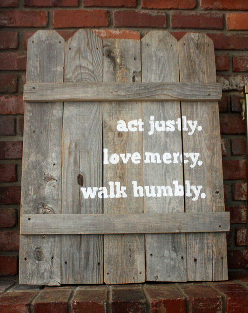 """Micah 6:8  One of my life verses! """"It is written, O man, what is good.  And what does the Lord require of you, but to do justly, and to love mercy, and to walk humbly with God."""""""