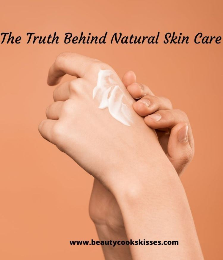 The Real Truth Behind Natural Skin Care In 2020 Natural Skin Care Natural Skin Skin