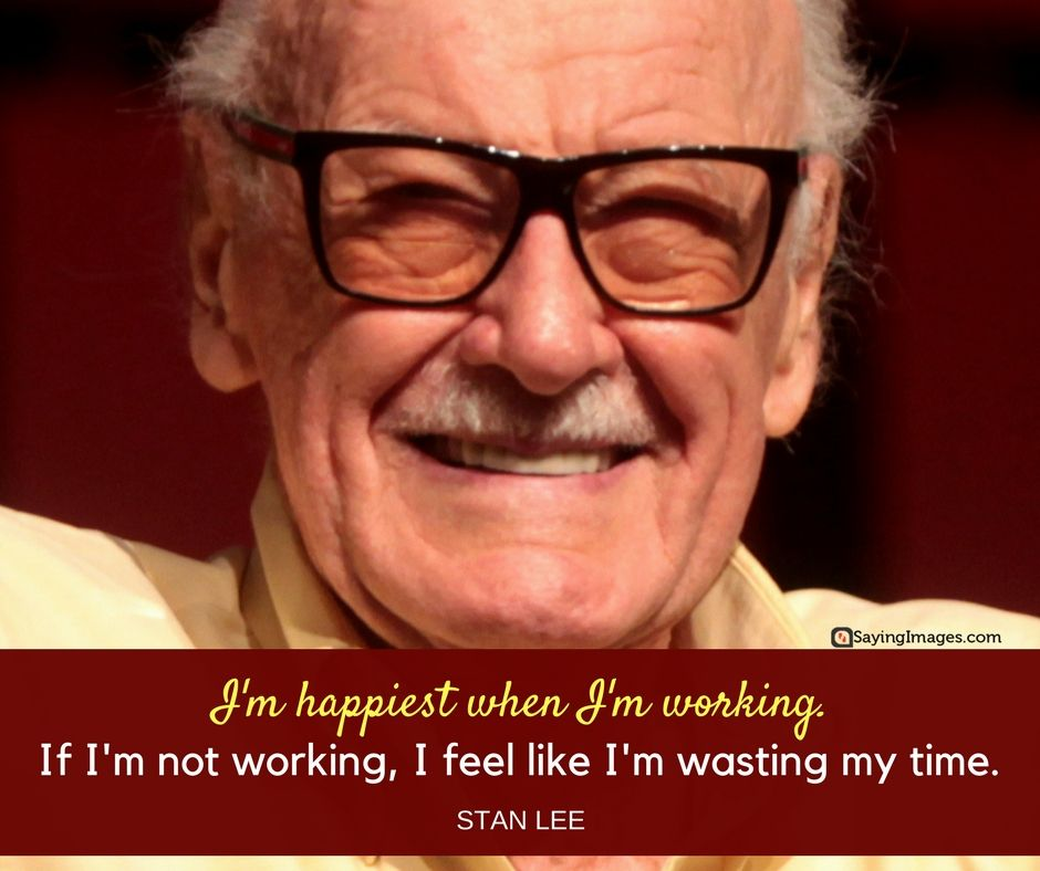 65 Unforgettable Stan Lee Quotes About Success Happiness And Working Hard Sayingimages Com Stan Lee Quotes Stan Lee Work Hard