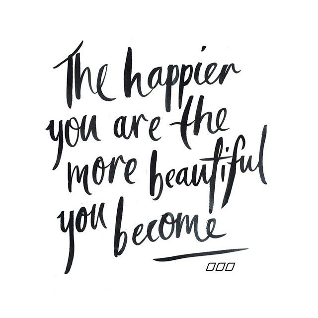 The Happier You Are The More Beautiful You Become Words Quotes Happy Quotes Beauty Quotes