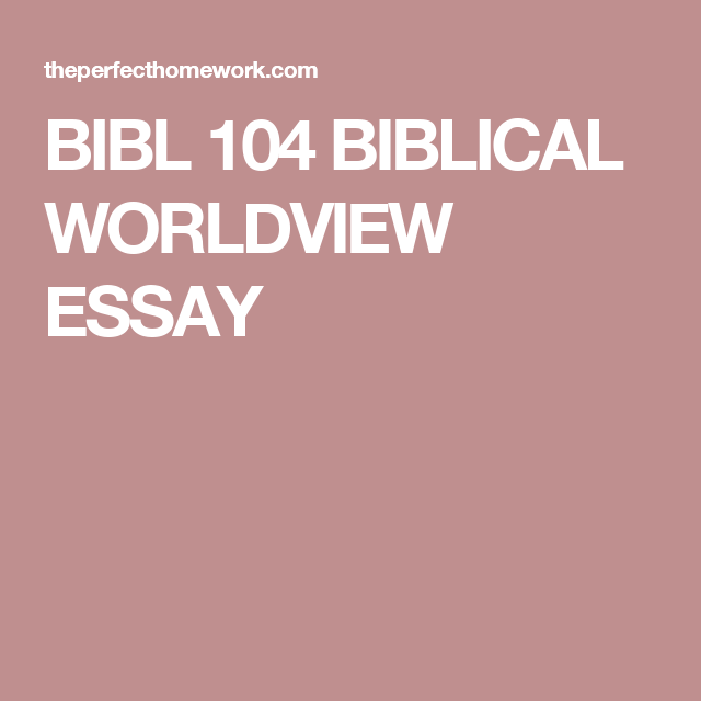 Bibl  Biblical Worldview Essay  Liberty University  Liberty  Bibl  Biblical Worldview Essay