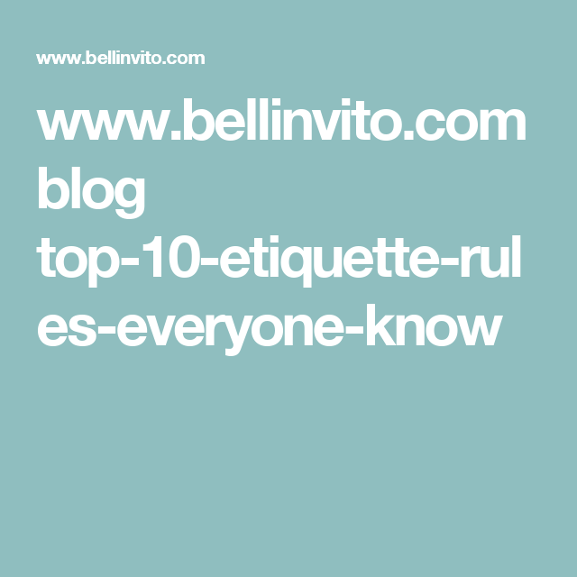 10 Best Entertaining And Etiquette Images On Pinterest: The Top 10 Etiquette Rules Everyone Should Know