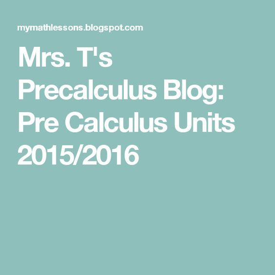 Mrs. T's Precalculus Blog: Pre Calculus Units 2015/2016