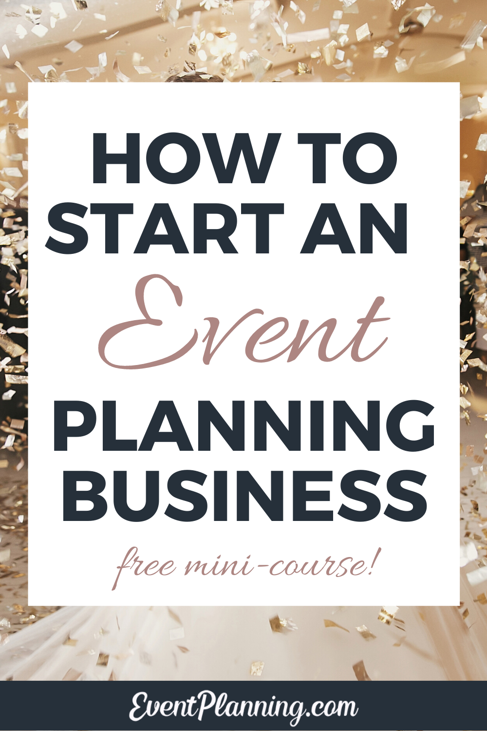 How To Start An Event Planning Business Free Mini Course Event Planning Business Wedding Event Planning Event Planning Tips