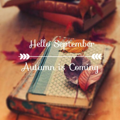 Hello September, Autumn Is Coming Autumn Fall Month September Hello September  Autumn Pictures September Quotes