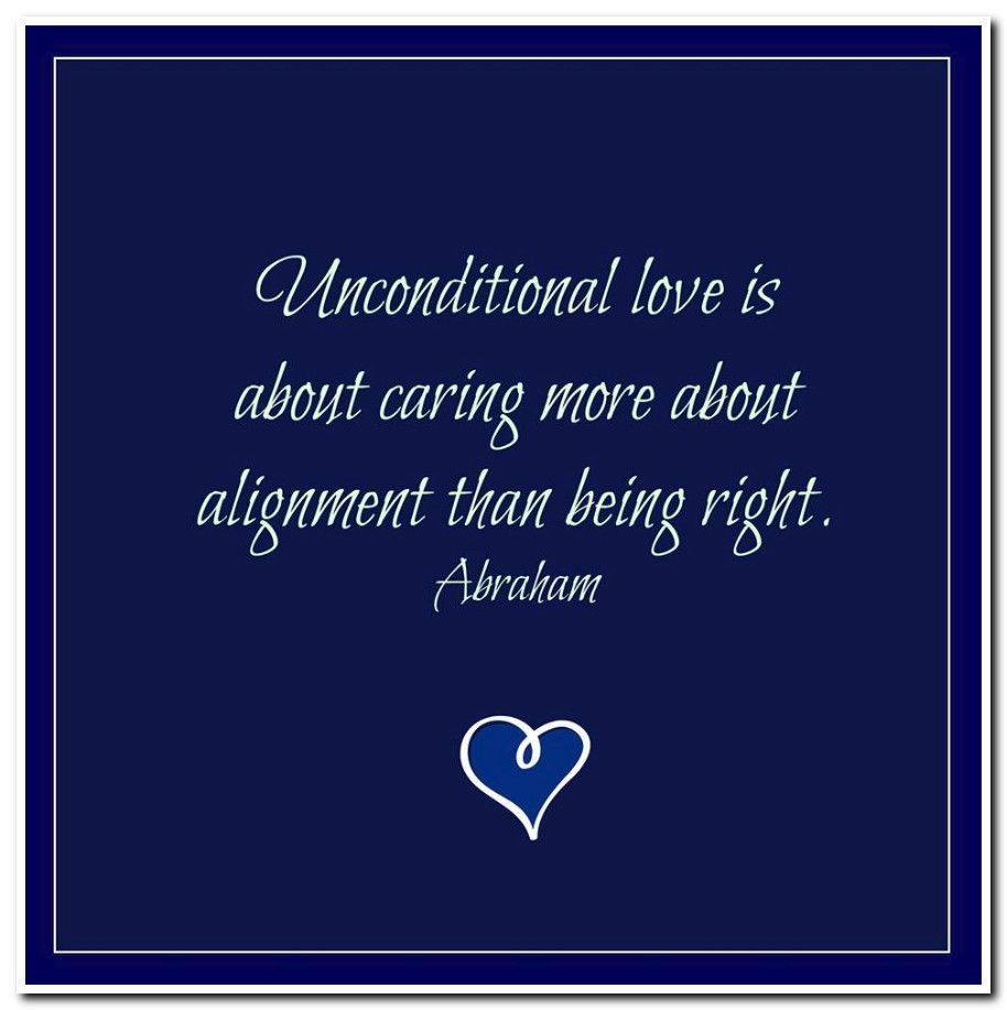 Love Attraction Quotes Unconditional Love Is About Caring More About Alignment Than Being