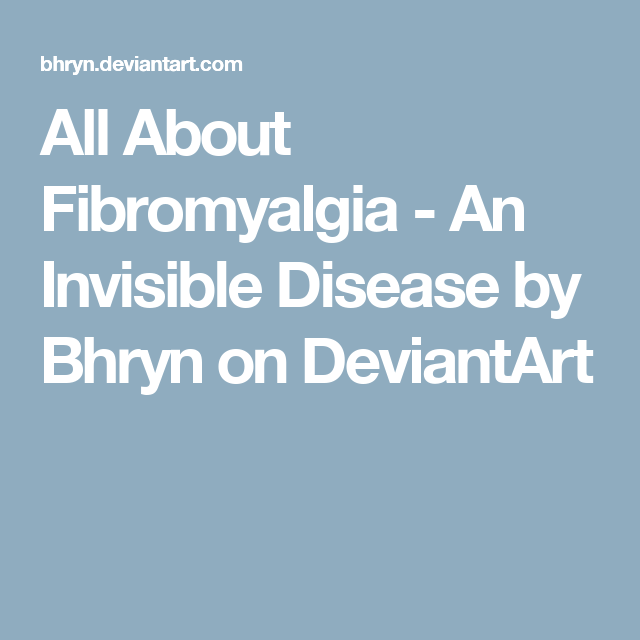 All About Fibromyalgia - An Invisible Disease by Bhryn on DeviantArt
