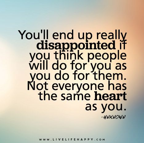 Youll End Up Really Disappointed If You Think People Will Do For