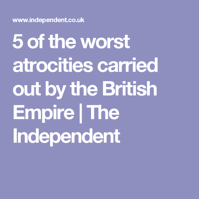 5 of the worst atrocities carried out by the British Empire | The Independent