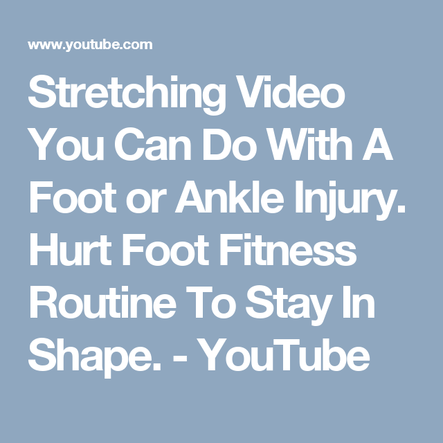 Stretching Video You Can Do With A Foot or Ankle Injury. Hurt Foot Fitness Routine To Stay In Shape. - YouTube