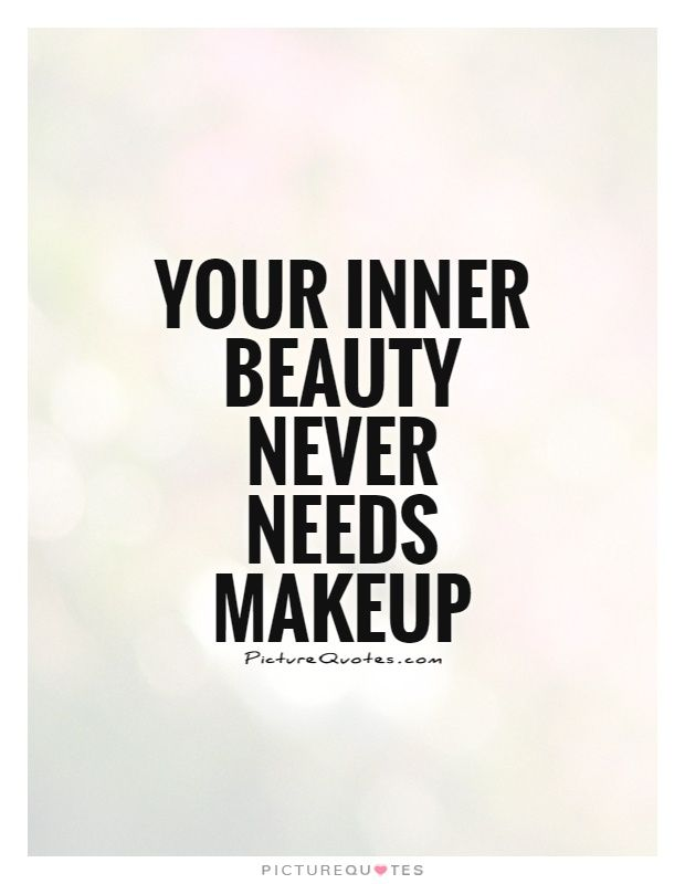 Your Inner Beauty Never Needs Makeup Picture Quotes Beauty