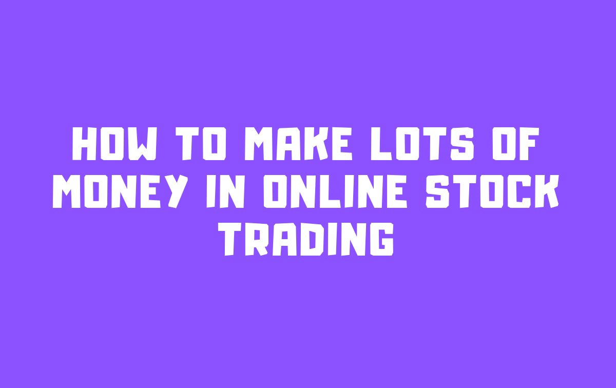 How to Make Lots of Money in Online Stock Trading: A Step-by-Step Guide #stockportfolio