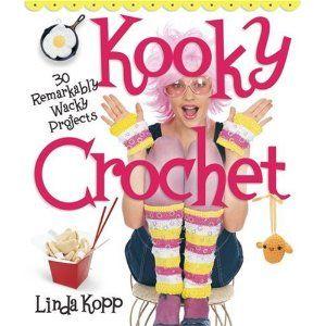 Kooky Crochet: 30 Remarkably Wacky Projects by Linda Kopp