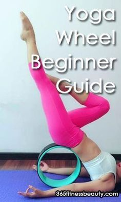 yoga wheel an ultimate guide for beginners updated