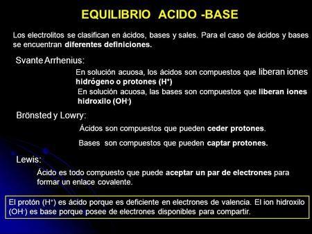 EQUILIBRIO ACIDO -BASE Los electrolitos se clasifican en ácidos ...