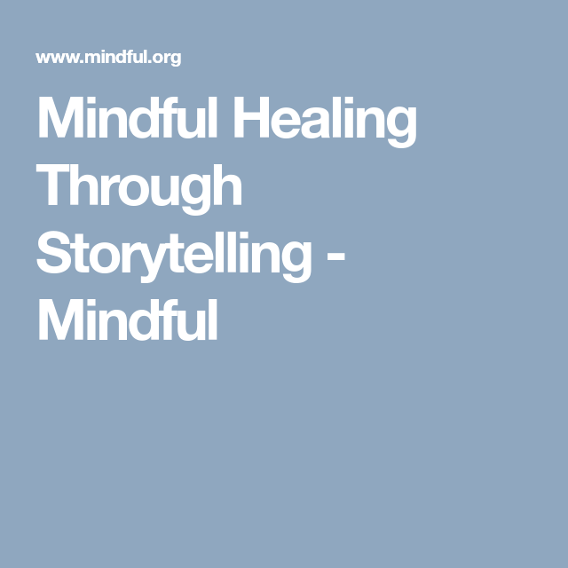 How Mindfulness And Storytelling Help >> Healing Through Storytelling Meditation Mindfulness