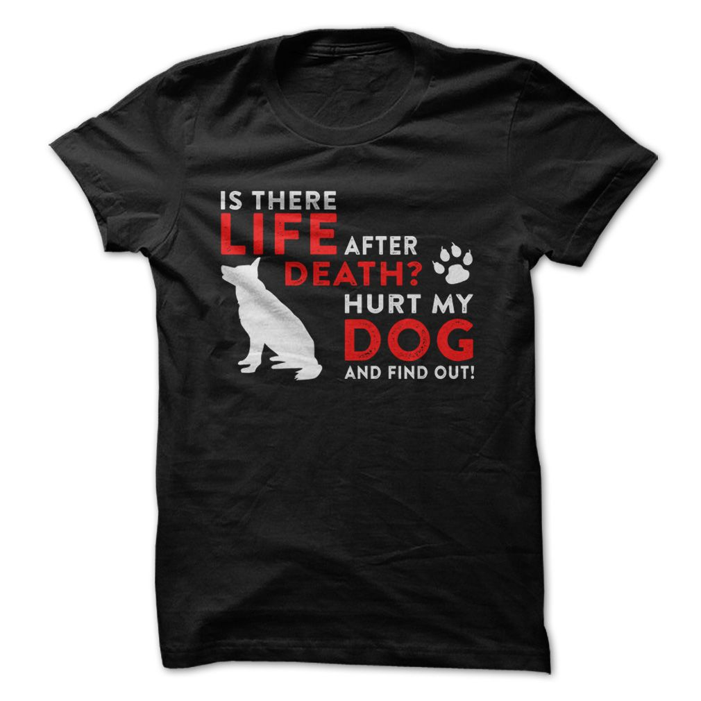 (Tshirt Deal Today) Life After Death Hurt my dog find out [TShirt 2016] Hoodies, Tee Shirts