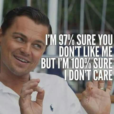 I'm sure you dont like me, but...