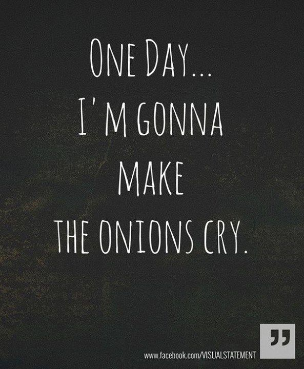 Make Onions Cry Funny Inspirational Quotes Funny Quotes