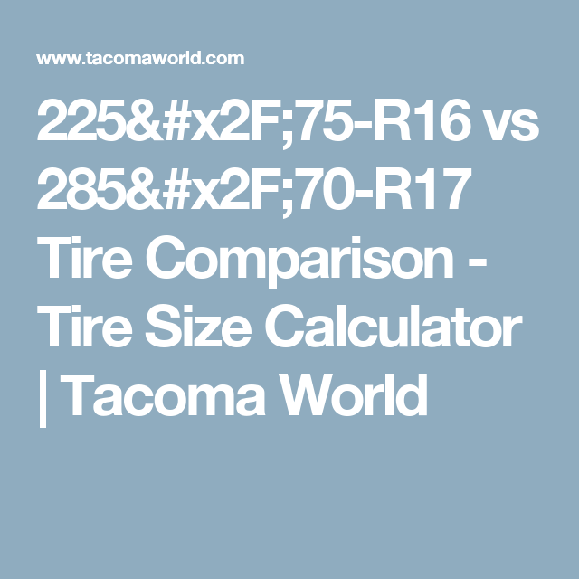 225 75 R16 Vs 285 70 R17 Tire Comparison Tire Size Calculator