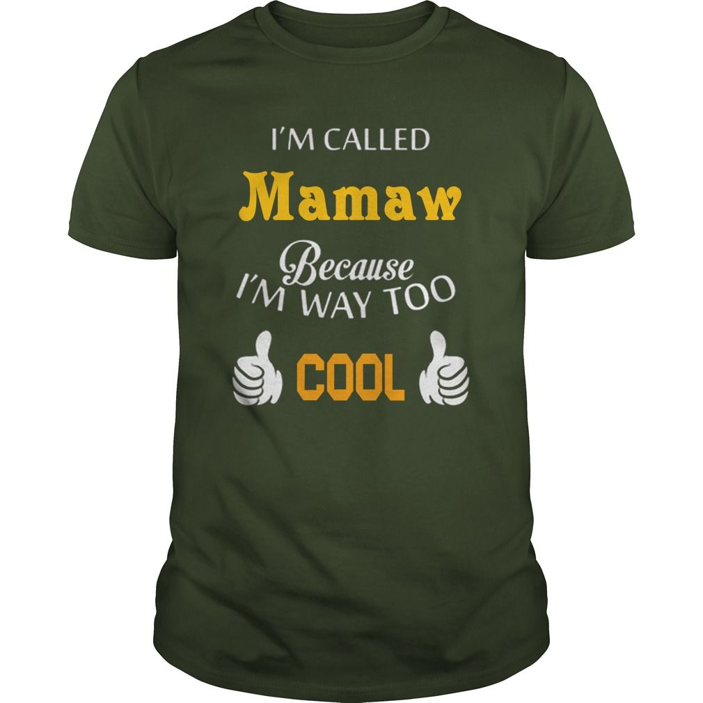 i'm called Mamaw Because i'm Way Too Cool