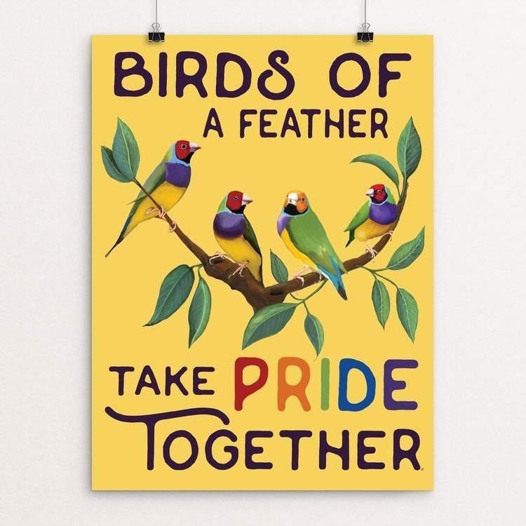 Birds Of A Feather Take Pride Together By Brooke Fischer Bird Feathers Bird Poster Inspirational Posters