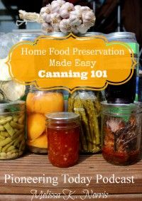 Pioneering Today: Canning101 Get ready to start preserving the summer harvest with this intro into canning!