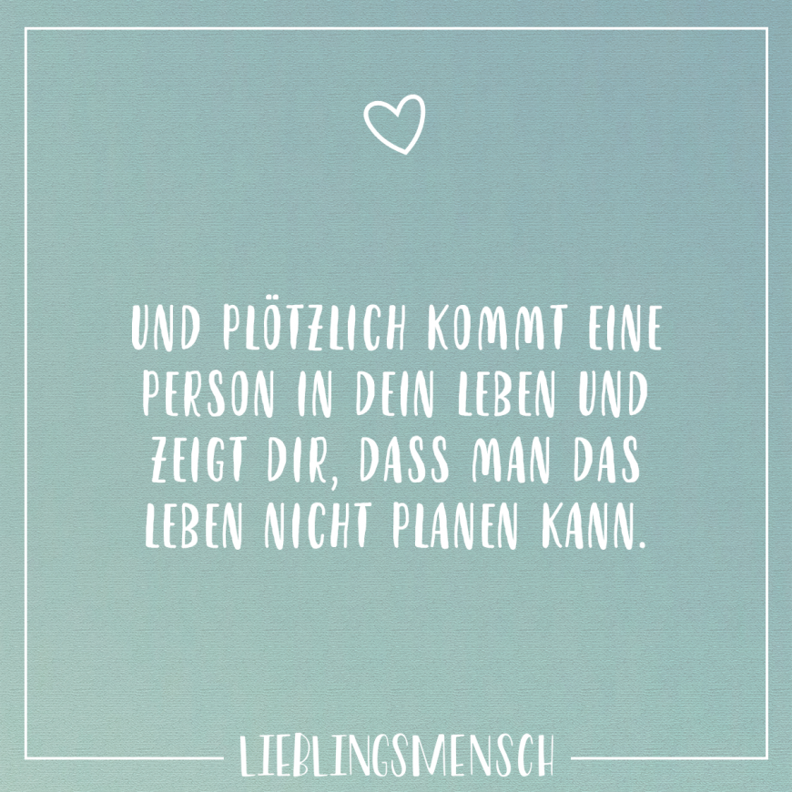 And suddenly a person comes into your life and that shows you that you can not plan life - Lieblingsmensch // VISUAL STATEMENTS® - Zitate