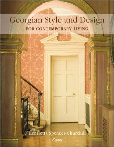 Georgian Style And Design For Contemporary Living Henrietta Spencer Churchill 9780847831630 Amazon