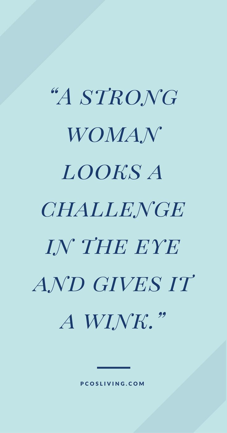 A Strong Woman Looks A Challenge In The Eye And Gives It A Wink Pcosli Motivational Quotes For Women Strength Quotes For Women Motivational Quotes Strength