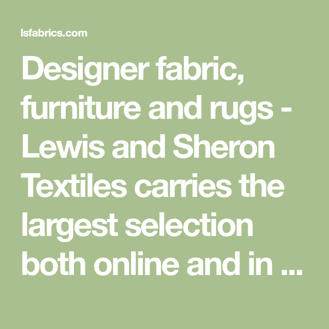 Designer fabric, furniture and rugs Lewis and Sheron
