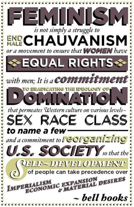 """""""It is a commitment to eradicating the ideology of domination..."""" #feminism #fuckyeah"""