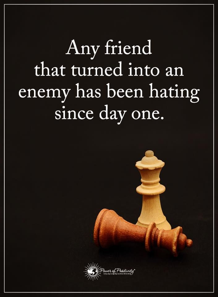 Friendship Quotes Any Friend That Turned Into An Enemy Has Been Hating Since Day One Enemies Quotes Inspirational Quotes Motivation Challenge Quotes