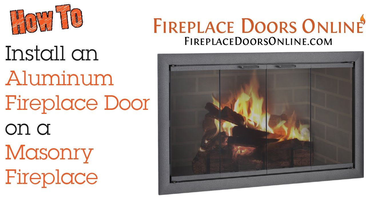 How To Install An Aluminum Fireplace Door On A Masonry Fireplace