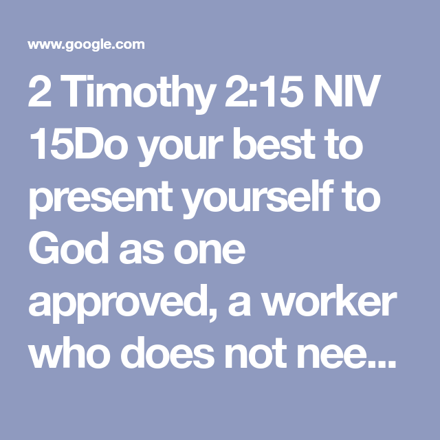 2 Timothy 2 15 Niv 15do Your Best To Present Yourself To God As One Approved A Worker Who Does Not Need To Be Ashamed And Who Correctly 2 Timothy Truth Words