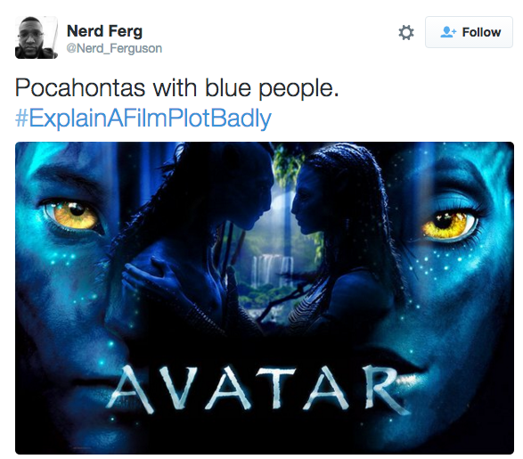 "And James Cameron's 2009 epic was basically a retelling of actual events. | 21 Of The Funniest Tweets From The ""Explain A Film Plot Badly"" Hashtag"