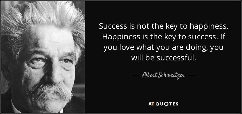 Albert Schweitzer Quote Success Is Not The Key To Happiness