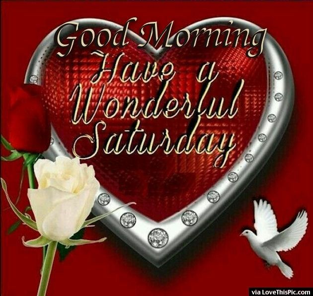 Good Morning Saturday Have A Wonderful Weekend : Good morning have a wonderful saturday gm days of the