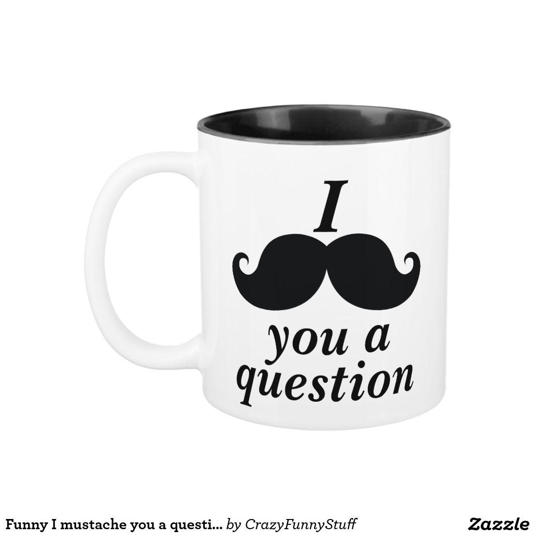 Funny I Mustache You A Question Two Tone Coffee Mug Zazzle Com Mugs How To Order Coffee Funny Me