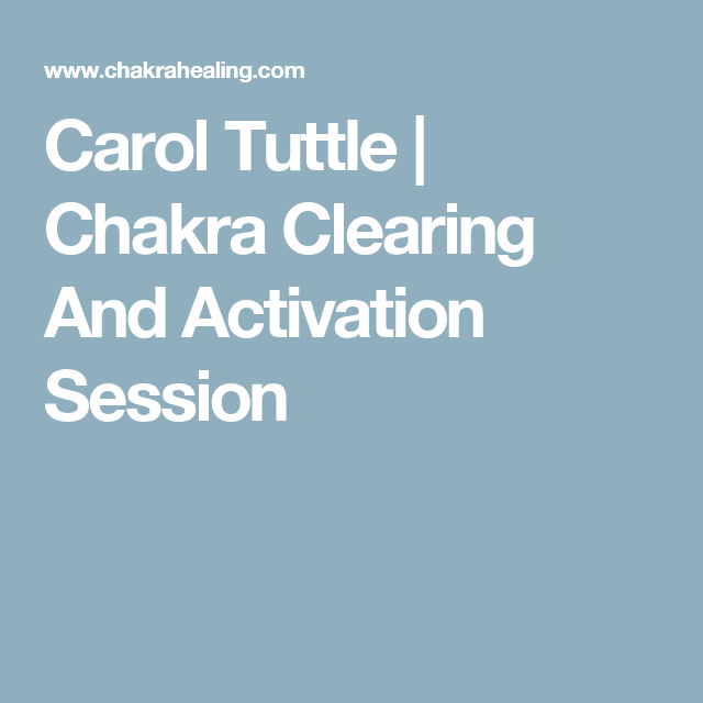 Carol Tuttle | Chakra Clearing And Activation Session