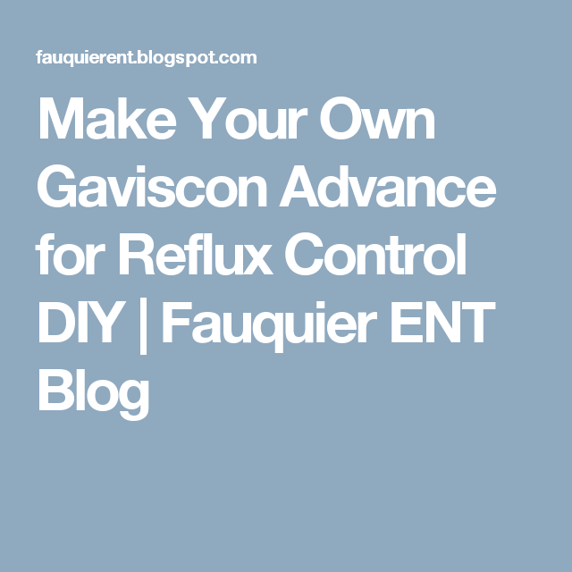 Make Your Own Gaviscon Advance For Reflux Control Diy Fauquier Ent Blog Gerd Treatment How To Make Reflux