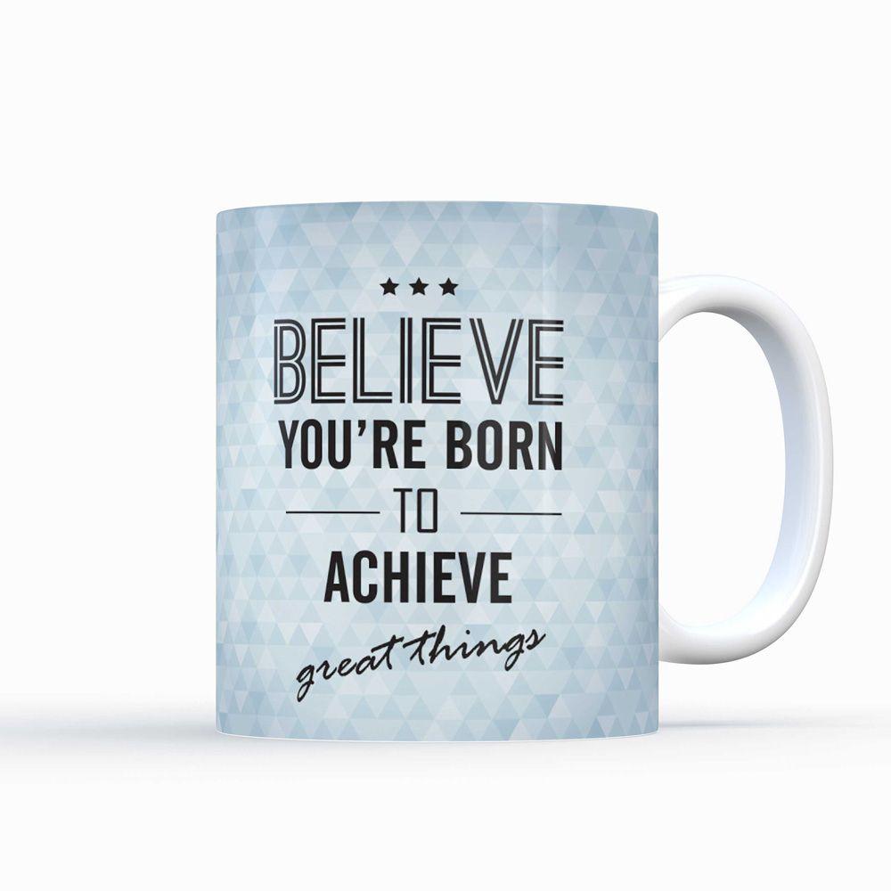 Believe Youu0027re Born To Achieve Great Things Mug. #Mug #Quote #