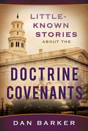 Little Known Stories About the Doctrine and Covenants by Dan Barker  With one story for each section, you'll soon discover the details history has tucked away. Fascinating and informative, this book is perfect for sharing with friends and family.