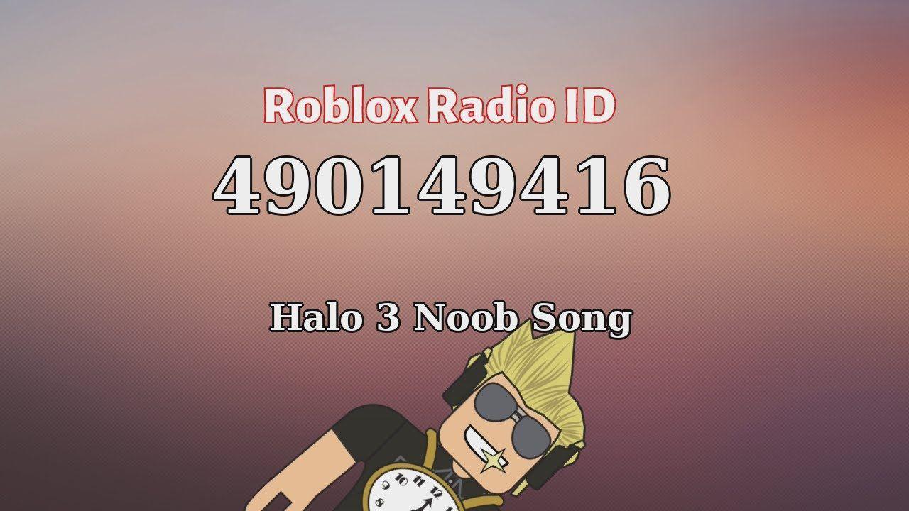 Halo 3 Noob Song Roblox Id Roblox Radio Code Roblox Music Code Roblox Songs Noob
